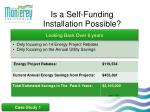 is a self funding installation possible