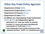 other key trade policy agencies