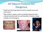 all tobacco products are dangerous5