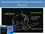 can you get people to start behaving in a new way