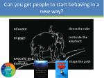 can you get people to start behaving in a new way10