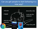 can you get people to start behaving in a new way3
