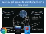 can you get people to start behaving in a new way4