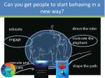 can you get people to start behaving in a new way5