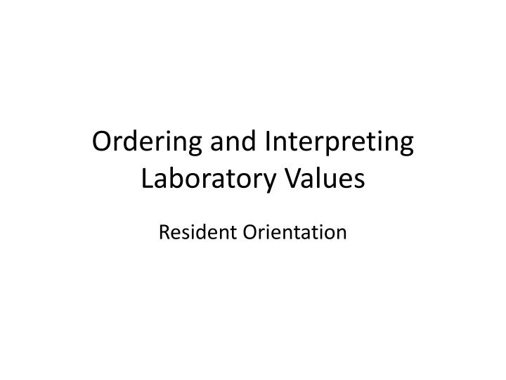 ordering and interpreting laboratory values n.