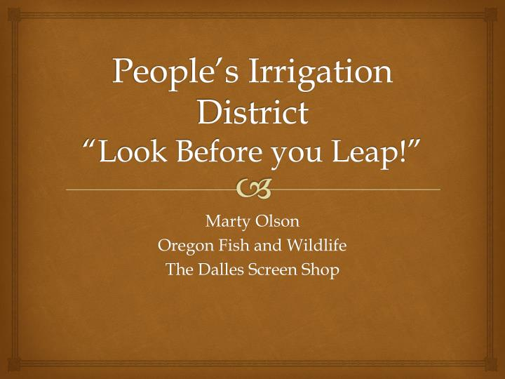 people s irrigation district look before you leap n.
