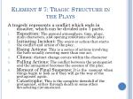 element 7 tragic structure in the plays