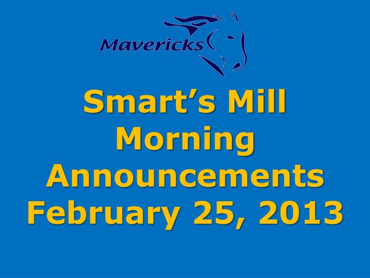 smart s mill morning announcements february 25 2013 n.