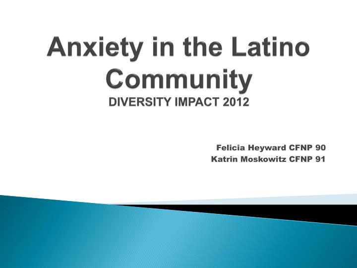 anxiety in the latino community diversity impact 2012 n.