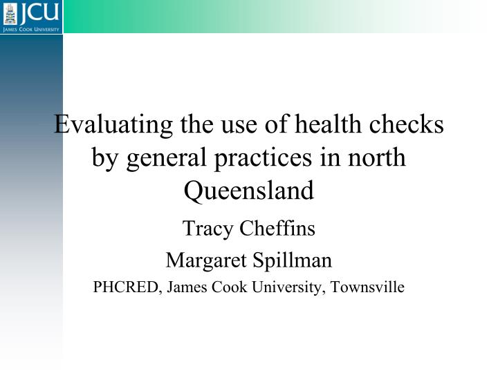 evaluating the use of health checks by general practices in north queensland n.