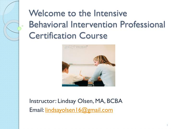 welcome to the intensive behavioral intervention professional certification course n.