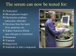the serum can now be tested for