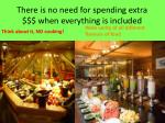 there is no need for spending extra when everything is included