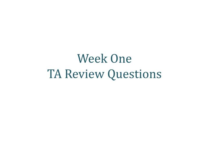 week one ta review questions n.