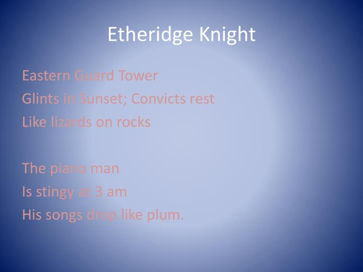 haiku etheridge knight Best poem of etheridge knight cell song night music slanted light strike the cave of sleep i alone tread the red circle and twist the space with speech.