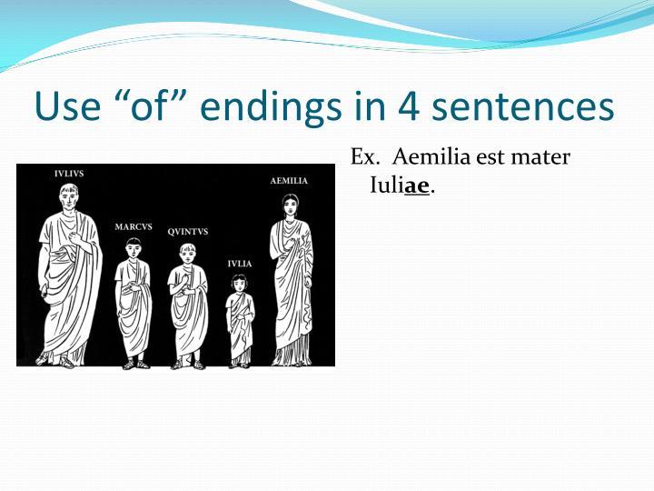 """Use """"of"""" endings in 4 sentences"""