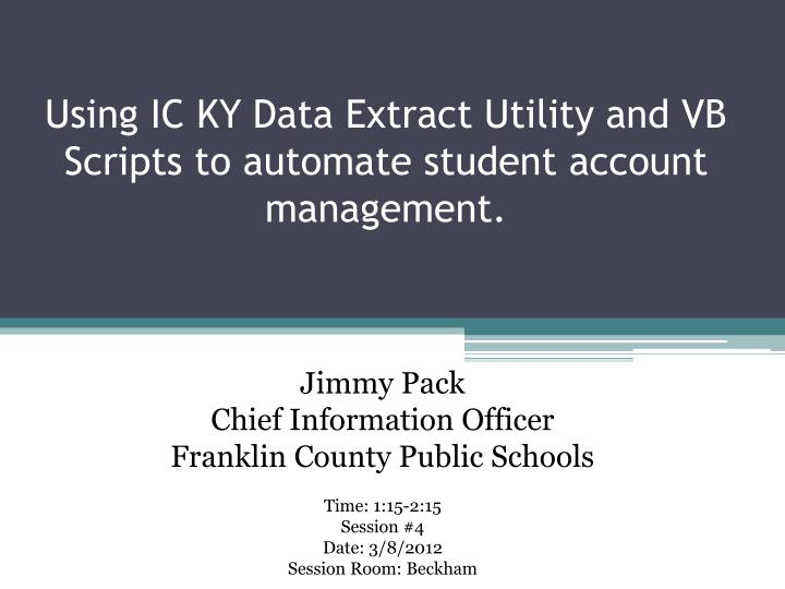 using ic ky data extract utility and vb scripts to automate student account management n.