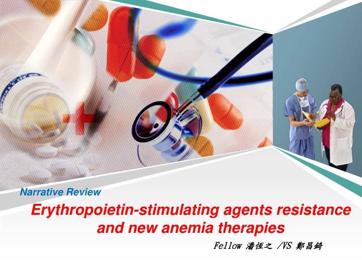 e rythropoietin stimulating agents resistance and new anemia therapies n.