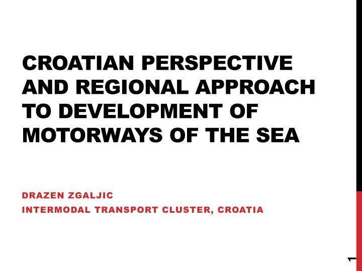 croatian perspective and regional approach to development of motorways of the sea n.