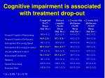 cognitive impairment is associated with treatment drop out