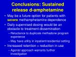 conclusions sustained release d amphetamine