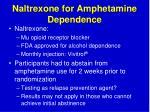 naltrexone for amphetamine dependence