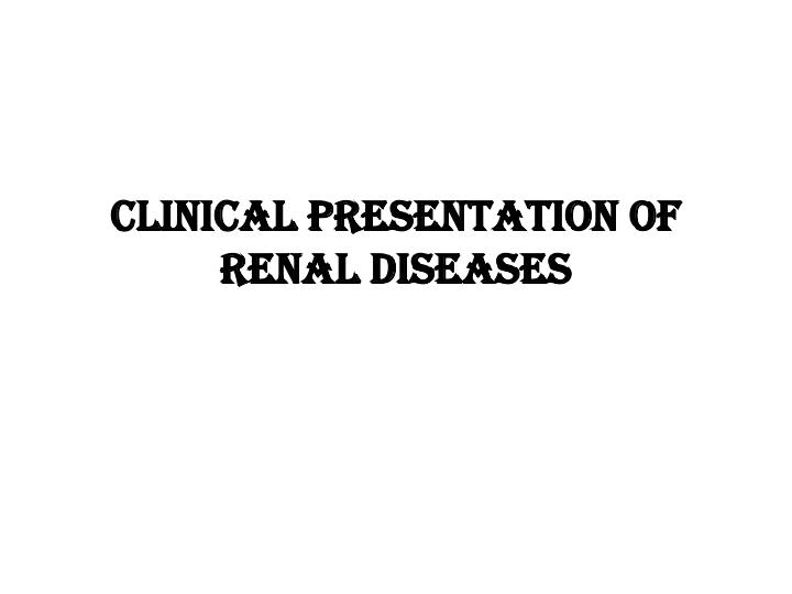 clinical presentation of renal diseases n.