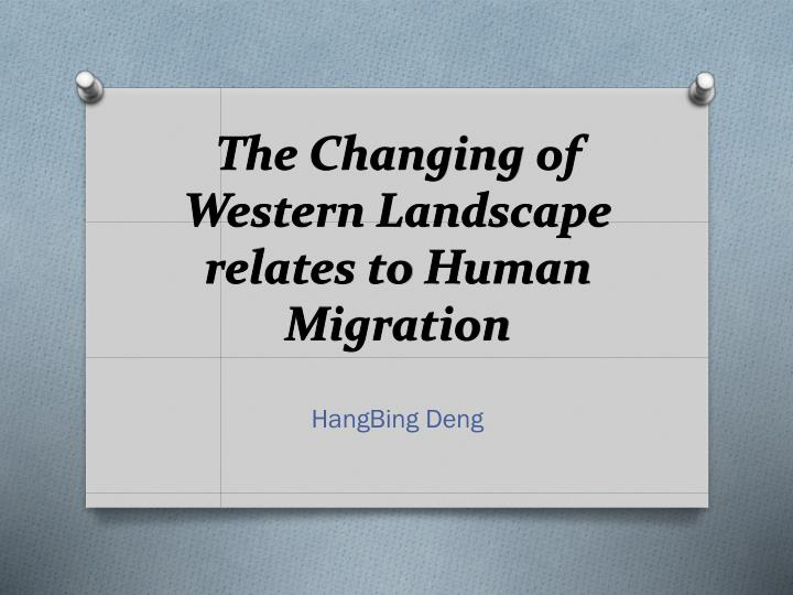 the changing of western landscape relates to human migration n.