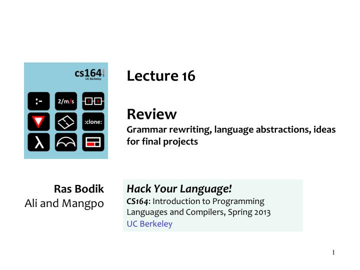 lecture 16 review g rammar rewriting language abstractions ideas for final projects n.