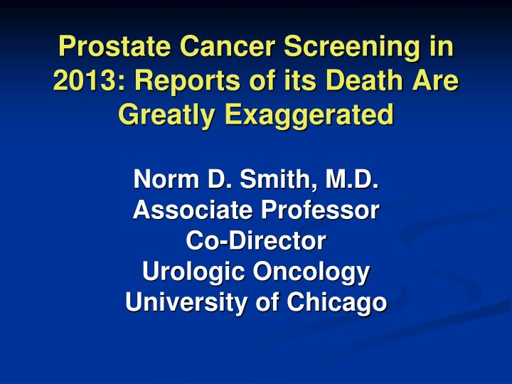 prostate cancer screening in 2013 reports of its death are greatly exaggerated n.