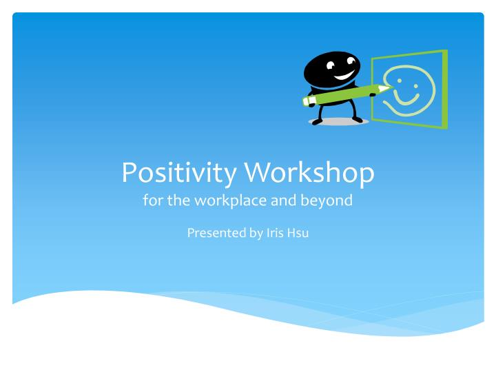 positivity workshop for the workplace and beyond n.