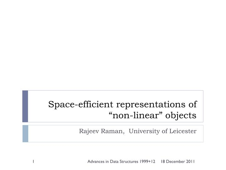 space efficient representations of non linear objects n.