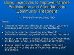 using incentives to improve parolee participation and attendance in community treatment