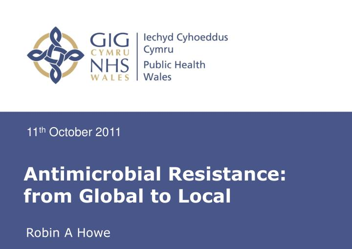 antimicrobial resistance from global to local n.