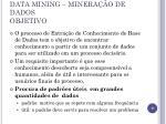 data mining minera o de dados objetivo