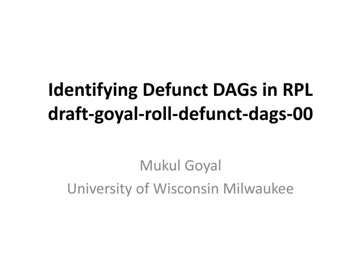 identifying defunct dags in rpl draft goyal roll defunct dags 00 n.