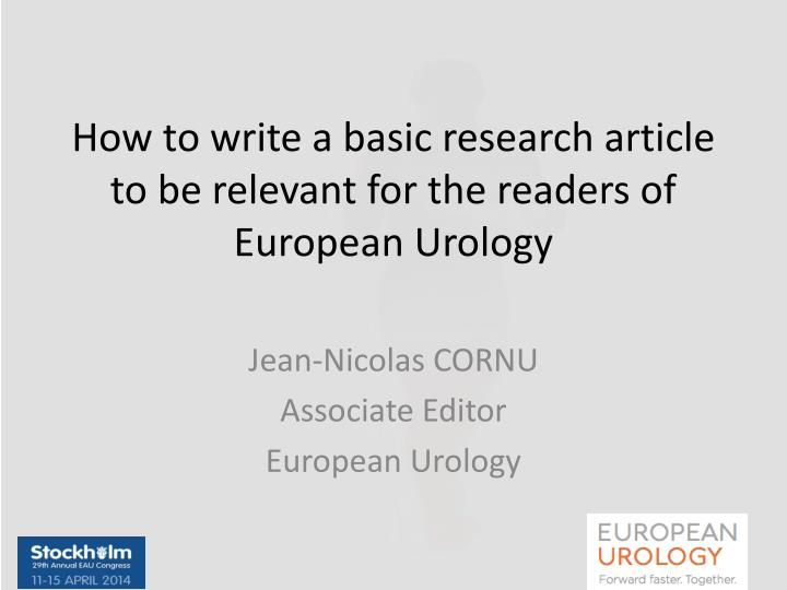 how to write a basic research article to be relevant for the readers of european urology n.