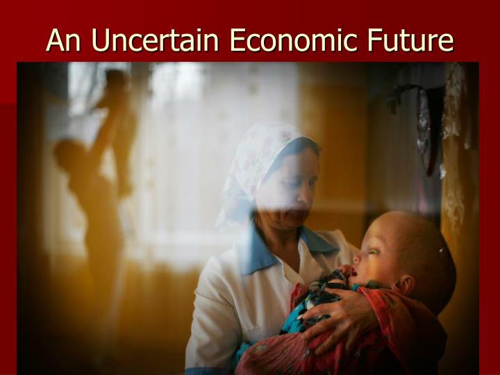 An Uncertain Economic Future