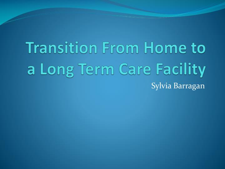 transition from home to a long term care facility n.