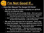 i m not good if