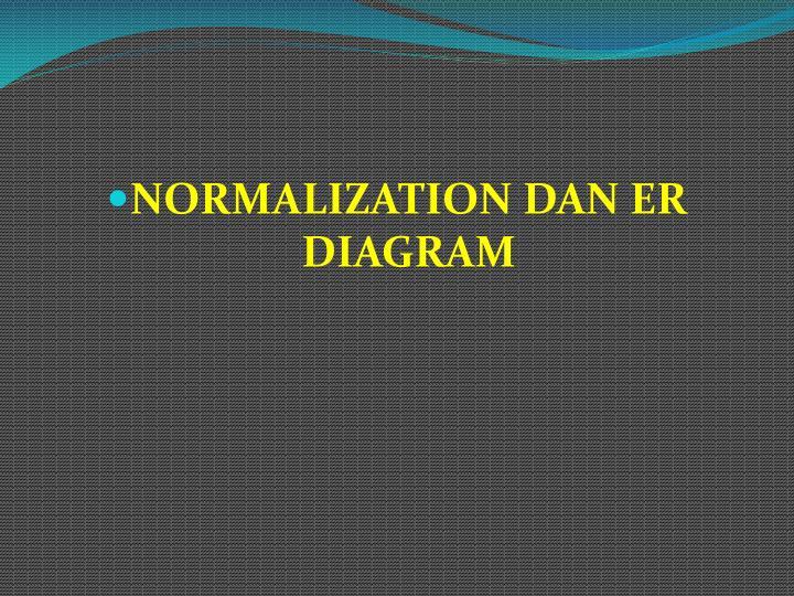 NORMALIZATION DAN ER DIAGRAM