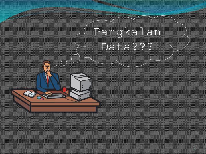 Pangkalan Data???