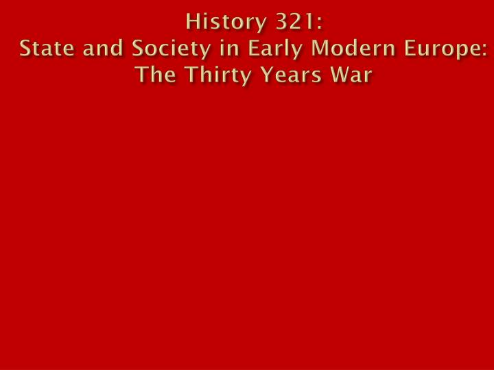 History 321 state and society in early modern europe the thirty years war