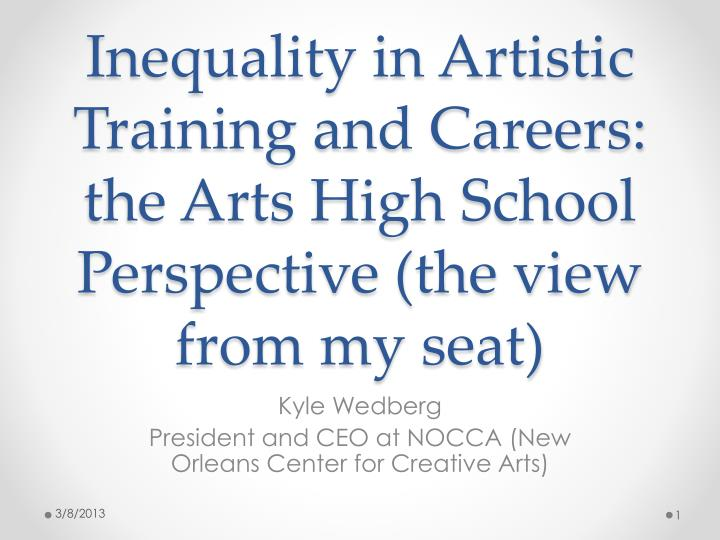 inequality in artistic training and careers the arts high school perspective the view from my seat n.