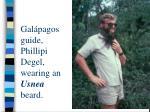 gal pagos guide phillipi degel wearing an usnea beard