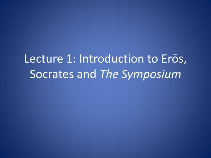 socrates the symposium and its serious purpose essay The symposium records the discussion of socrates and company at a dinner then socrates, with a most serious expression room quite ample for the purpose.