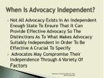 when is advocacy independent