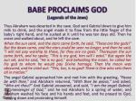babe proclaims god legends of the jews
