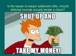 in the lawyer to lawyer settlement offer should defense counsel actually tender a check