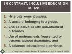 in contrast inclusive education means